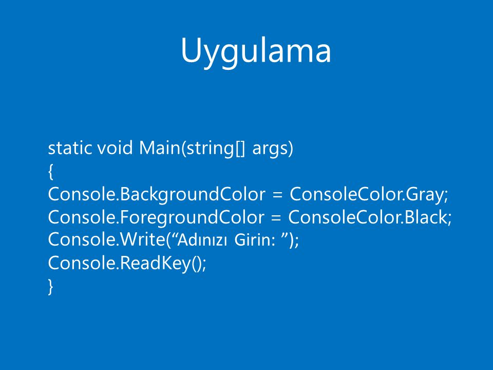 Uygulama static void Main(string[] args) {